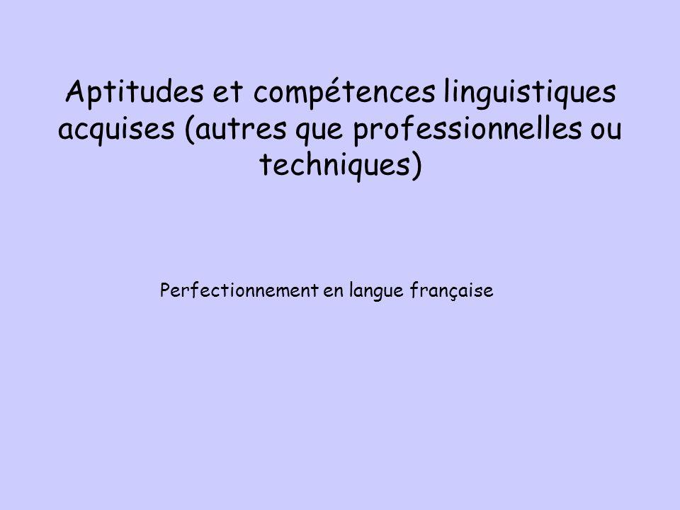 Aptitudes et compétences linguistiques acquises (autres que professionnelles ou techniques) Perfectionnement en langue française