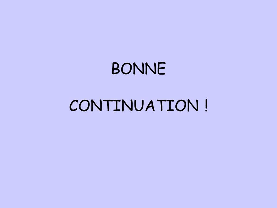 BONNE CONTINUATION !