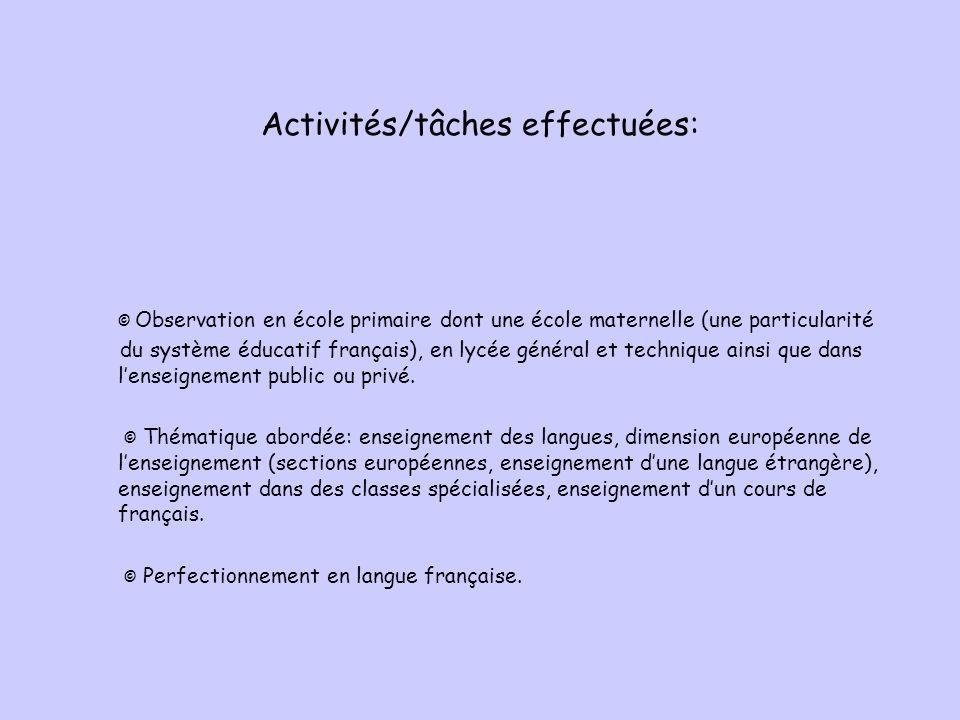 Activités/tâches effectuées: © Observation en école primaire dont une école maternelle (une particularité du système éducatif français), en lycée général et technique ainsi que dans l'enseignement public ou privé.
