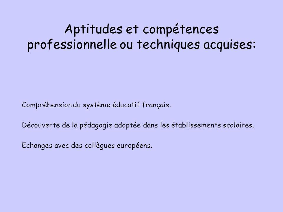 Aptitudes et compétences professionnelle ou techniques acquises: Compréhension du système éducatif français.