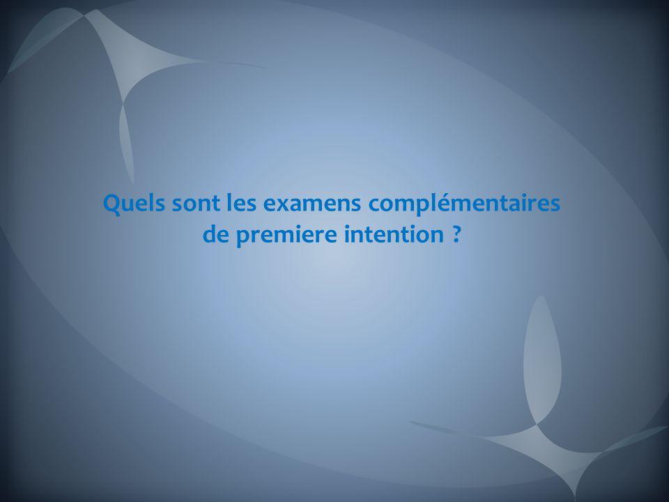 Quels sont les examens complémentaires de premiere intention ?
