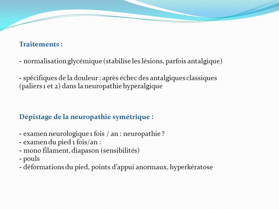 Traitements : - normalisation glycémique (stabilise les lésions, parfois antalgique) - spécifiques de la douleur : après échec des antalgiques classiq