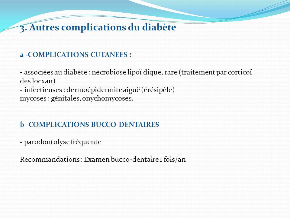 3. Autres complications du diabète a -COMPLICATIONS CUTANEES : - associées au diabète : nécrobiose lipoï dique, rare (traitement par corticoï des locx