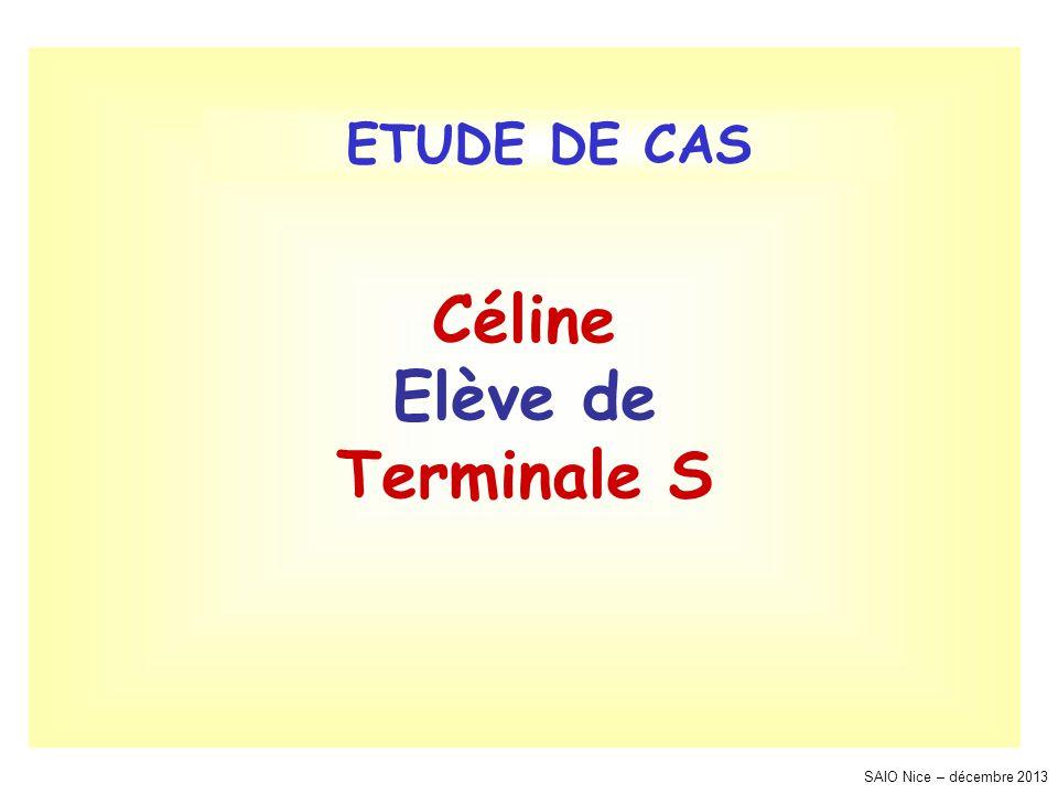 SAIO Nice – décembre 2013 Céline Elève de Terminale S ETUDE DE CAS