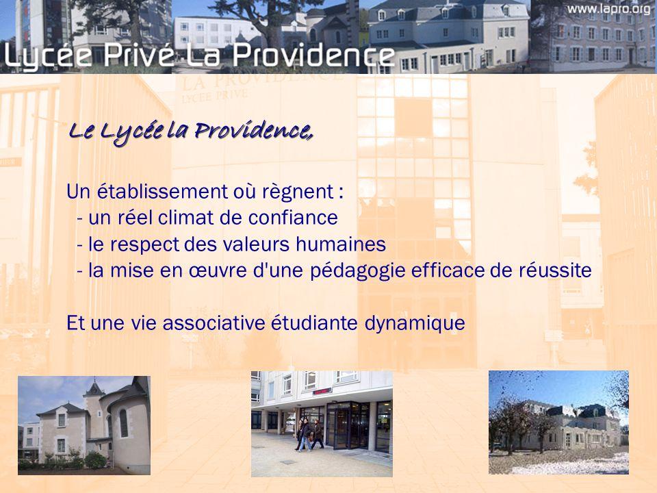 Le Lycée la Providence, Un établissement où règnent : - un réel climat de confiance - le respect des valeurs humaines - la mise en œuvre d une pédagogie efficace de réussite Et une vie associative étudiante dynamique