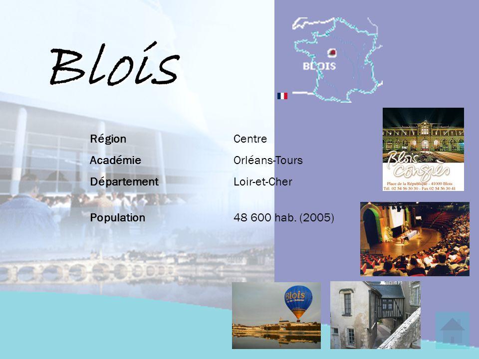 Blois RégionCentre AcadémieOrléans-Tours DépartementLoir-et-Cher Population48 600 hab. (2005)