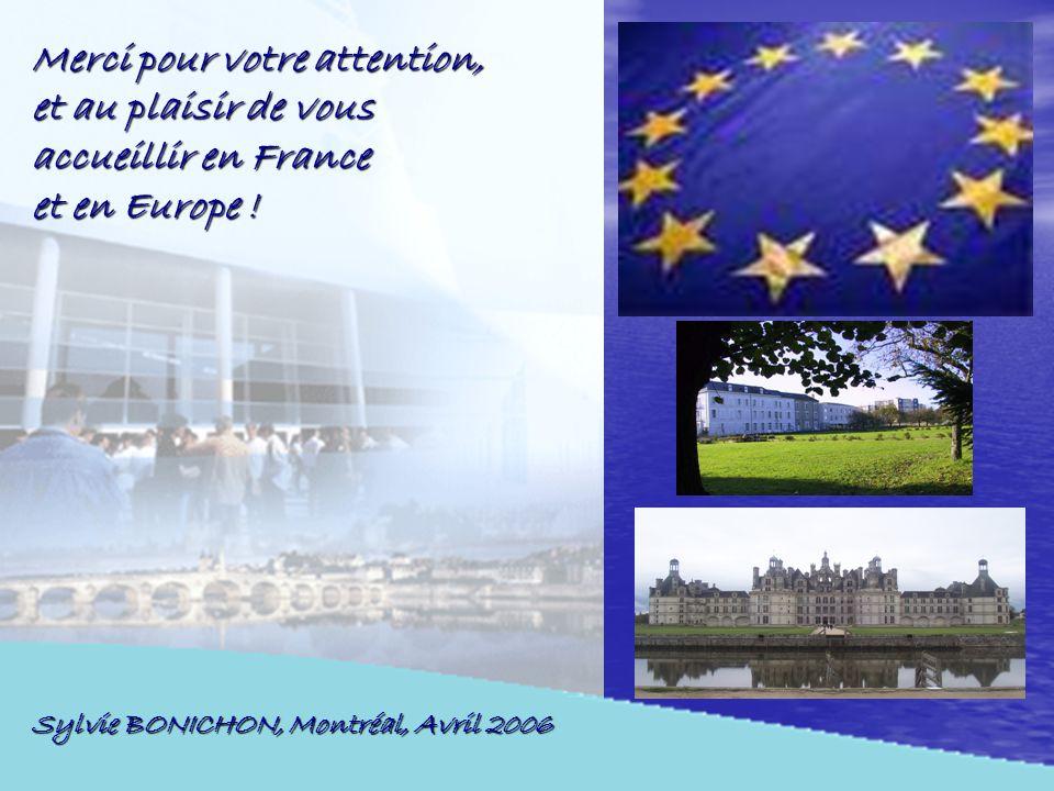 Sylvie BONICHON, Montréal, Avril 2006 Merci pour votre attention, et au plaisir de vous accueillir en France et en Europe !