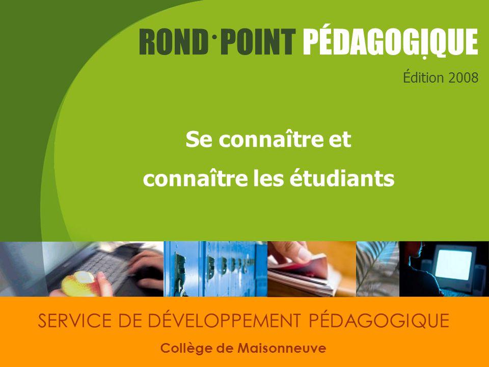SERVICE DE DÉVELOPPEMENT PÉDAGOGIQUEROND-POINT PÉDAGOGIQUE 2008 Se connaître et connaître les étudiants: un enjeu particulier .