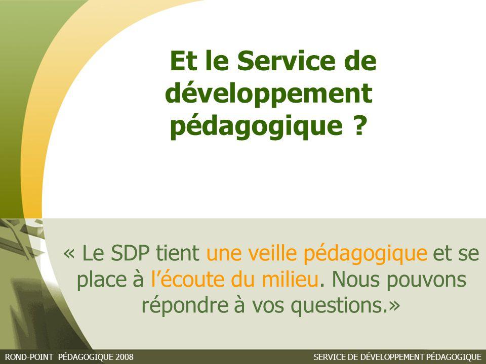 SERVICE DE DÉVELOPPEMENT PÉDAGOGIQUEROND-POINT PÉDAGOGIQUE 2008 Et le Service de développement pédagogique .