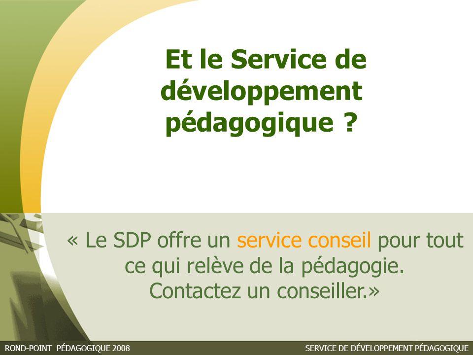 SERVICE DE DÉVELOPPEMENT PÉDAGOGIQUEROND-POINT PÉDAGOGIQUE 2008 « Le SDP offre un service conseil pour tout ce qui relève de la pédagogie.