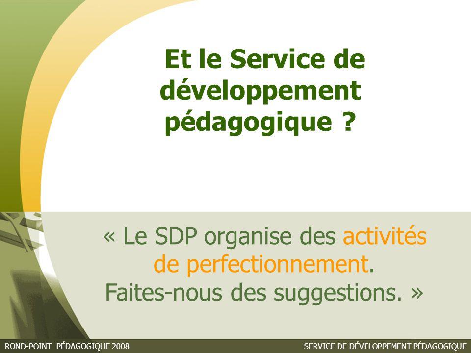SERVICE DE DÉVELOPPEMENT PÉDAGOGIQUEROND-POINT PÉDAGOGIQUE 2008 « Le SDP organise des activités de perfectionnement.