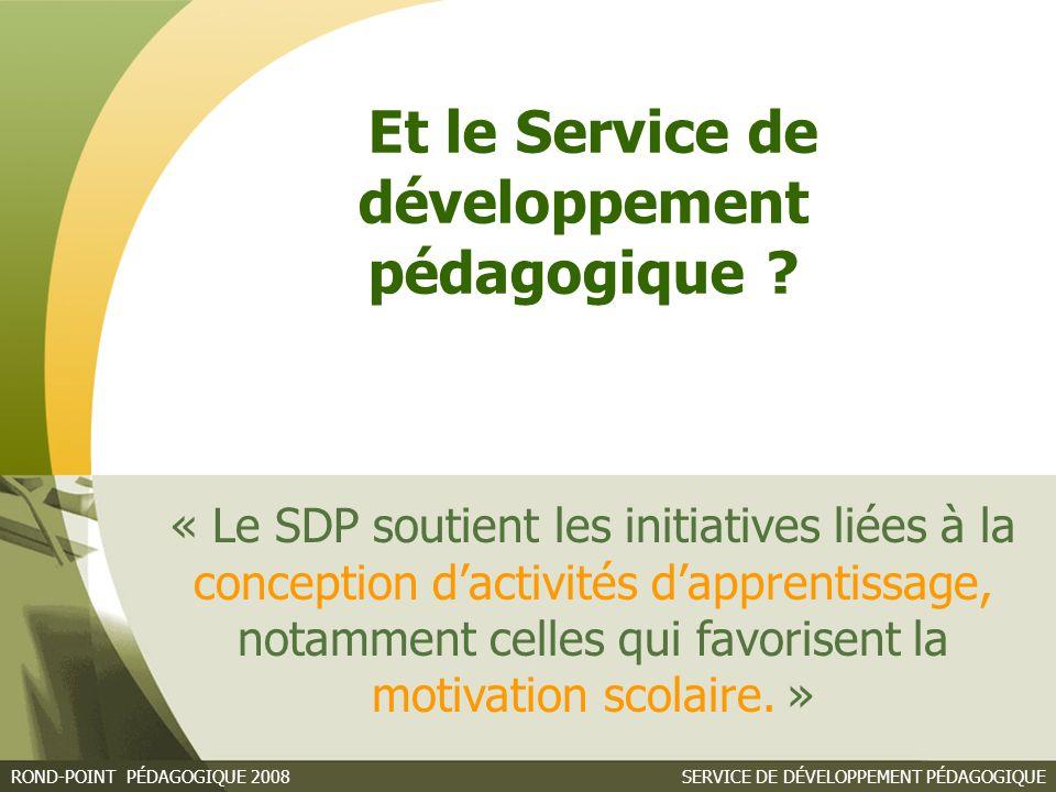 SERVICE DE DÉVELOPPEMENT PÉDAGOGIQUEROND-POINT PÉDAGOGIQUE 2008 « Le SDP soutient les initiatives liées à la conception d'activités d'apprentissage, notamment celles qui favorisent la motivation scolaire.