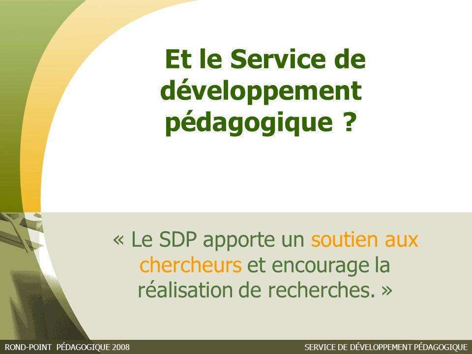 SERVICE DE DÉVELOPPEMENT PÉDAGOGIQUEROND-POINT PÉDAGOGIQUE 2008 « Le SDP apporte un soutien aux chercheurs et encourage la réalisation de recherches.