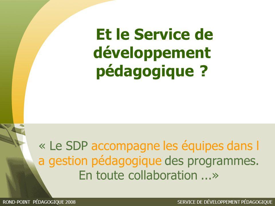 SERVICE DE DÉVELOPPEMENT PÉDAGOGIQUEROND-POINT PÉDAGOGIQUE 2008 « Le SDP accompagne les équipes dans l a gestion pédagogique des programmes.