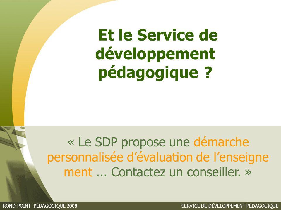 SERVICE DE DÉVELOPPEMENT PÉDAGOGIQUEROND-POINT PÉDAGOGIQUE 2008 « Le SDP propose une démarche personnalisée d'évaluation de l'enseigne ment...