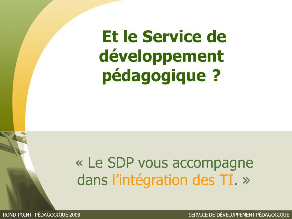 SERVICE DE DÉVELOPPEMENT PÉDAGOGIQUEROND-POINT PÉDAGOGIQUE 2008 « Le SDP vous accompagne dans l'intégration des TI.