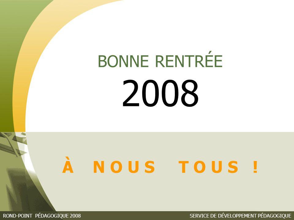 SERVICE DE DÉVELOPPEMENT PÉDAGOGIQUEROND-POINT PÉDAGOGIQUE 2008 BONNE RENTRÉE 2008 À N O U S T O U S !
