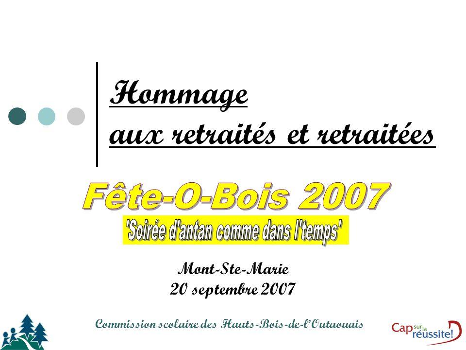Hommage aux retraités et retraitées Mont-Ste-Marie 20 septembre 2007 Commission scolaire des Hauts-Bois-de-l'Outaouais