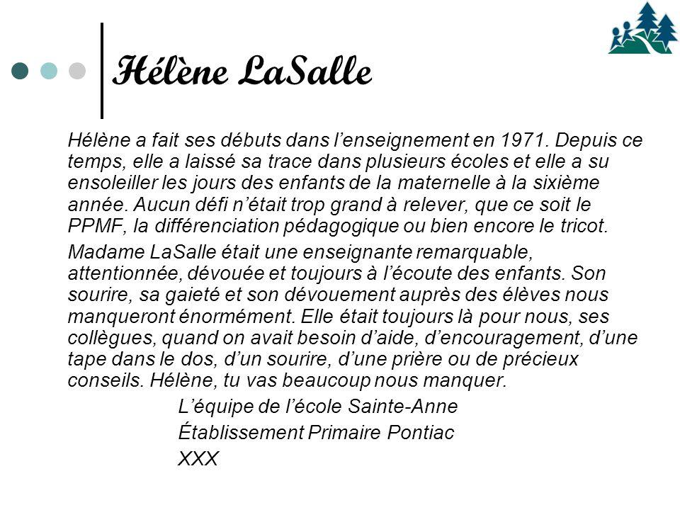 Hélène a fait ses débuts dans l'enseignement en 1971. Depuis ce temps, elle a laissé sa trace dans plusieurs écoles et elle a su ensoleiller les jours