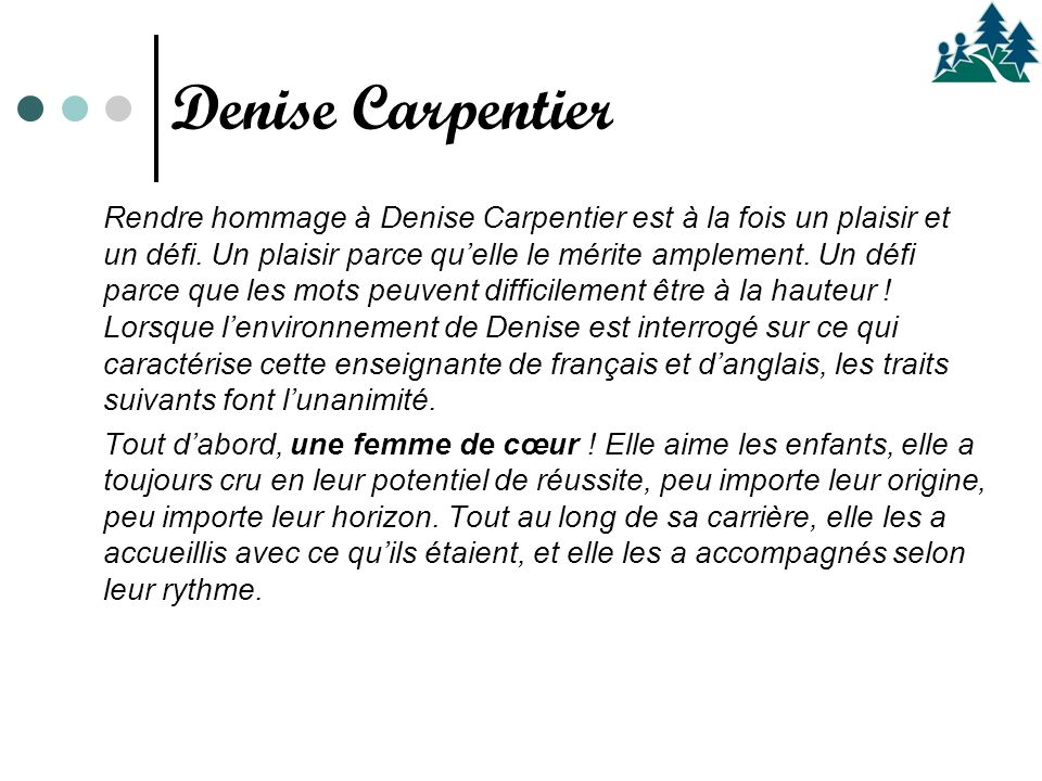 Rendre hommage à Denise Carpentier est à la fois un plaisir et un défi. Un plaisir parce qu'elle le mérite amplement. Un défi parce que les mots peuve