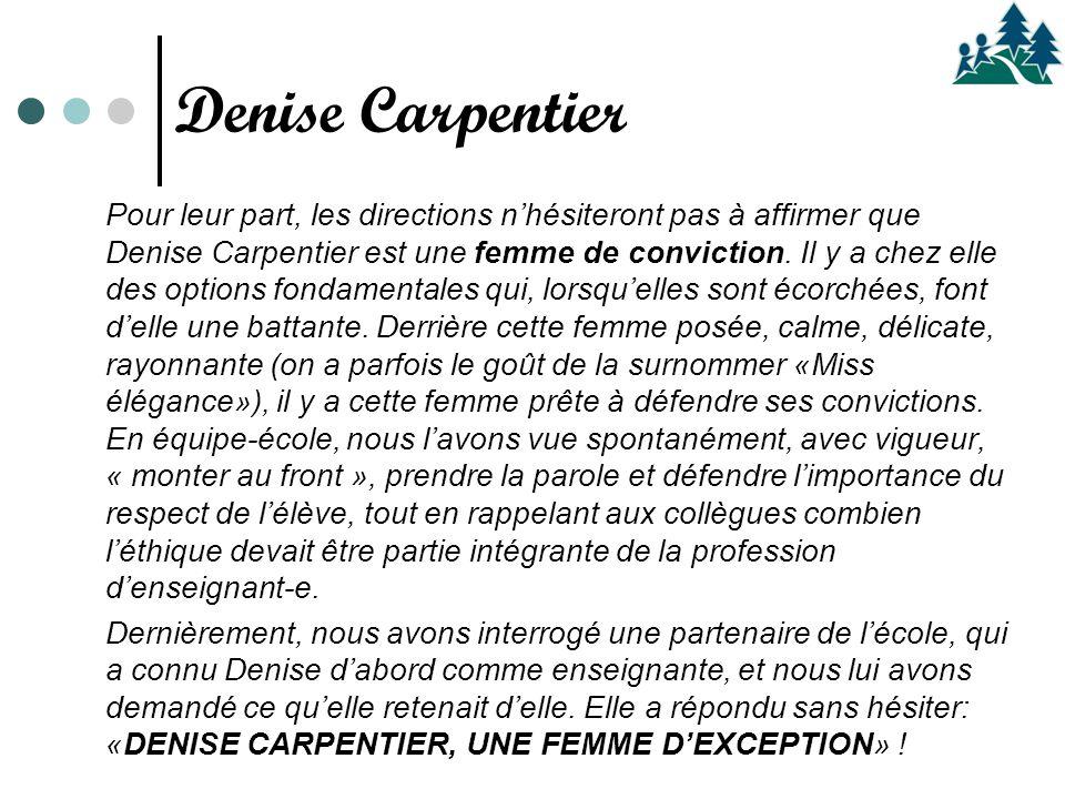 Pour leur part, les directions n'hésiteront pas à affirmer que Denise Carpentier est une femme de conviction. Il y a chez elle des options fondamental
