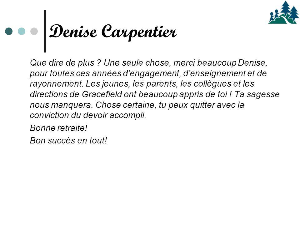Que dire de plus ? Une seule chose, merci beaucoup Denise, pour toutes ces années d'engagement, d'enseignement et de rayonnement. Les jeunes, les pare