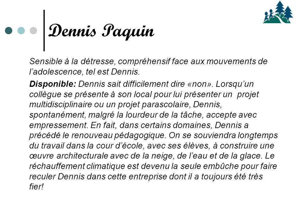 Sensible à la détresse, compréhensif face aux mouvements de l'adolescence, tel est Dennis.