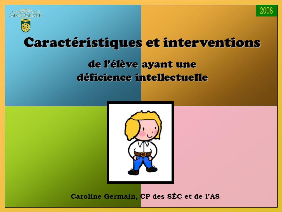 1 Caroline Germain, CP des SÉC et de l'AS Caractéristiques et interventions de l'élève ayant une déficience intellectuelle