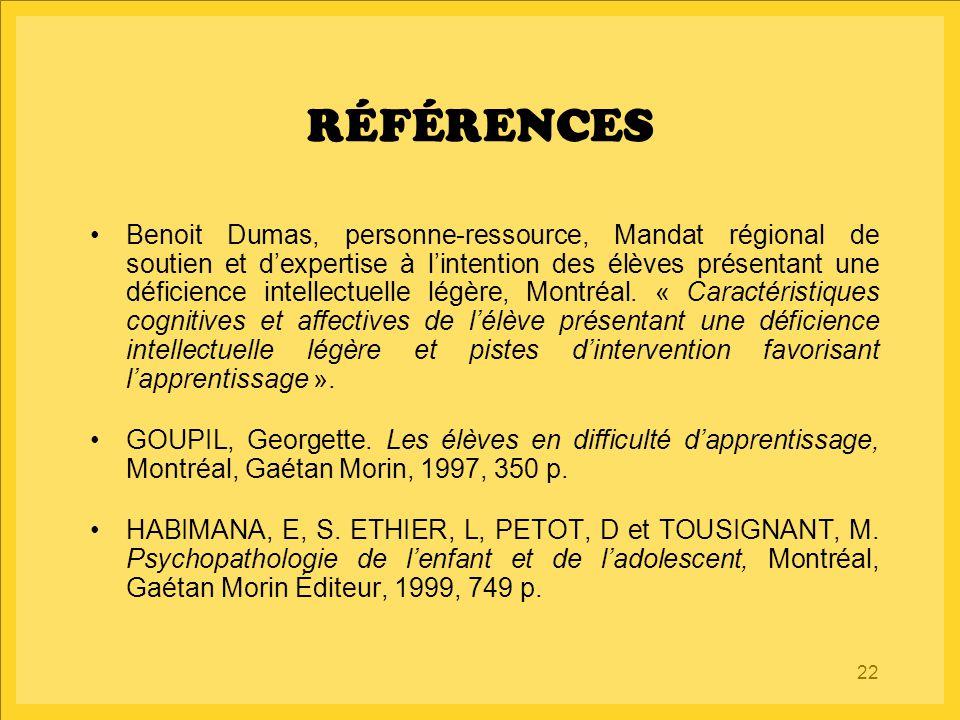 22 RÉFÉRENCES Benoit Dumas, personne-ressource, Mandat régional de soutien et d'expertise à l'intention des élèves présentant une déficience intellect
