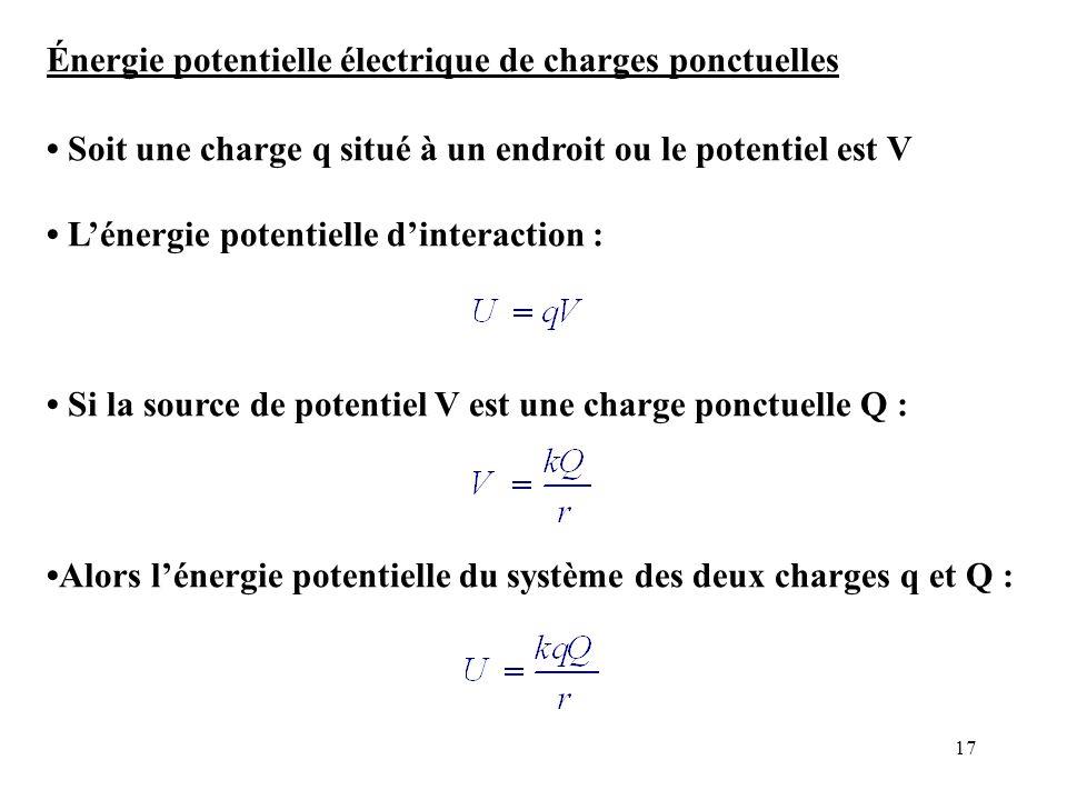 17 Énergie potentielle électrique de charges ponctuelles Soit une charge q situé à un endroit ou le potentiel est V L'énergie potentielle d'interactio