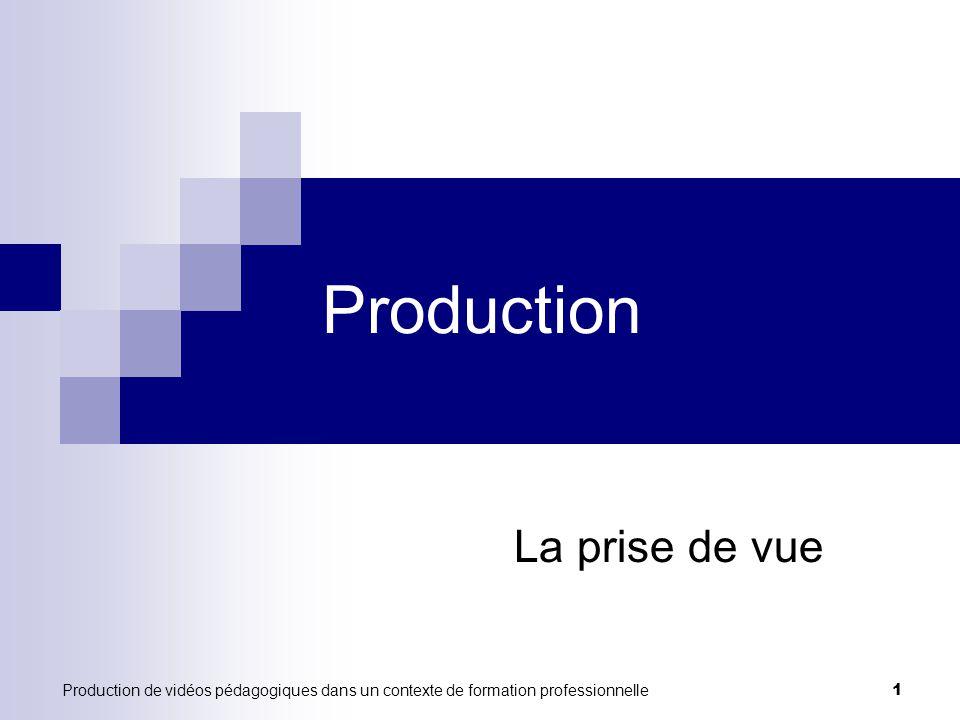 Production de vidéos pédagogiques dans un contexte de formation professionnelle 1 Production La prise de vue