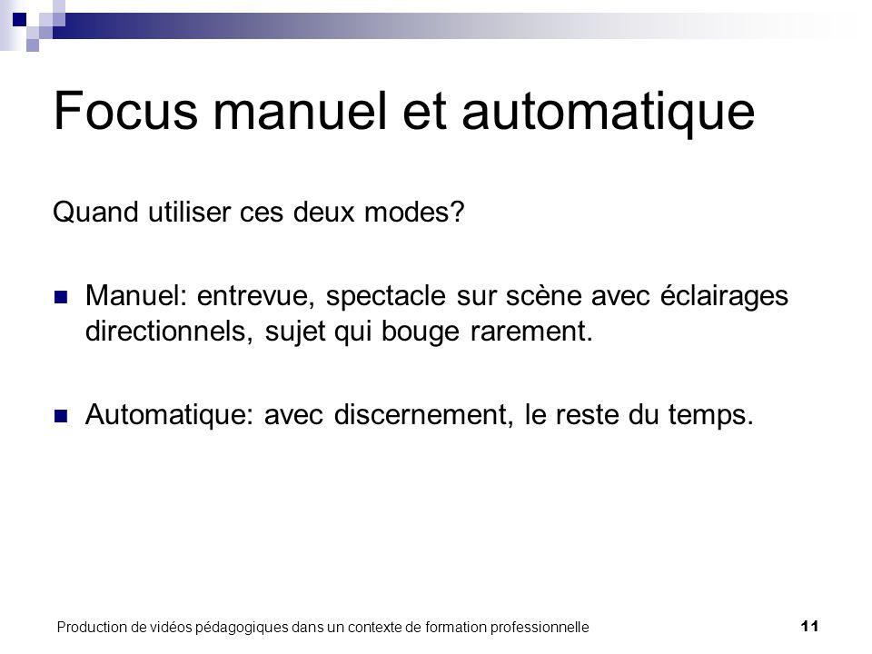 Production de vidéos pédagogiques dans un contexte de formation professionnelle11 Focus manuel et automatique Quand utiliser ces deux modes.