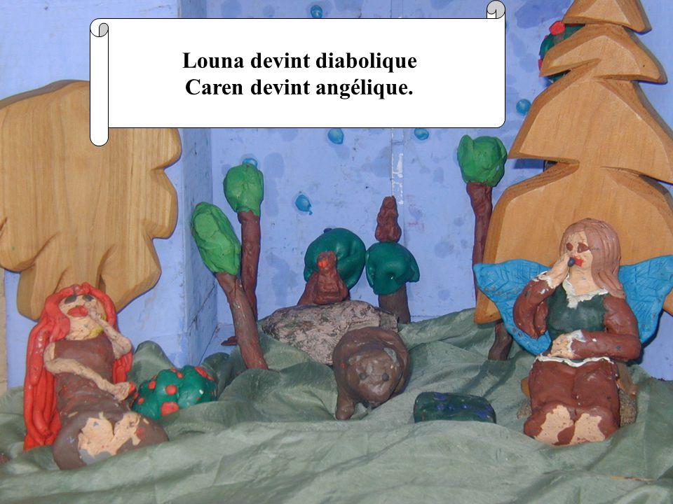 Louna devint diabolique Caren devint angélique.