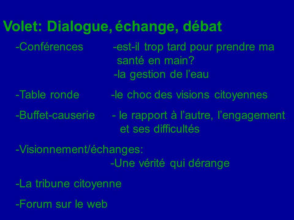 Volet: Dialogue, échange, débat -Conférences -est-il trop tard pour prendre ma santé en main? -la gestion de l'eau -Table ronde -le choc des visions c