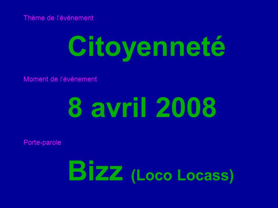 Citoyenneté Thème de l'événement 8 avril 2008 Moment de l'événement Bizz (Loco Locass) Porte-parole