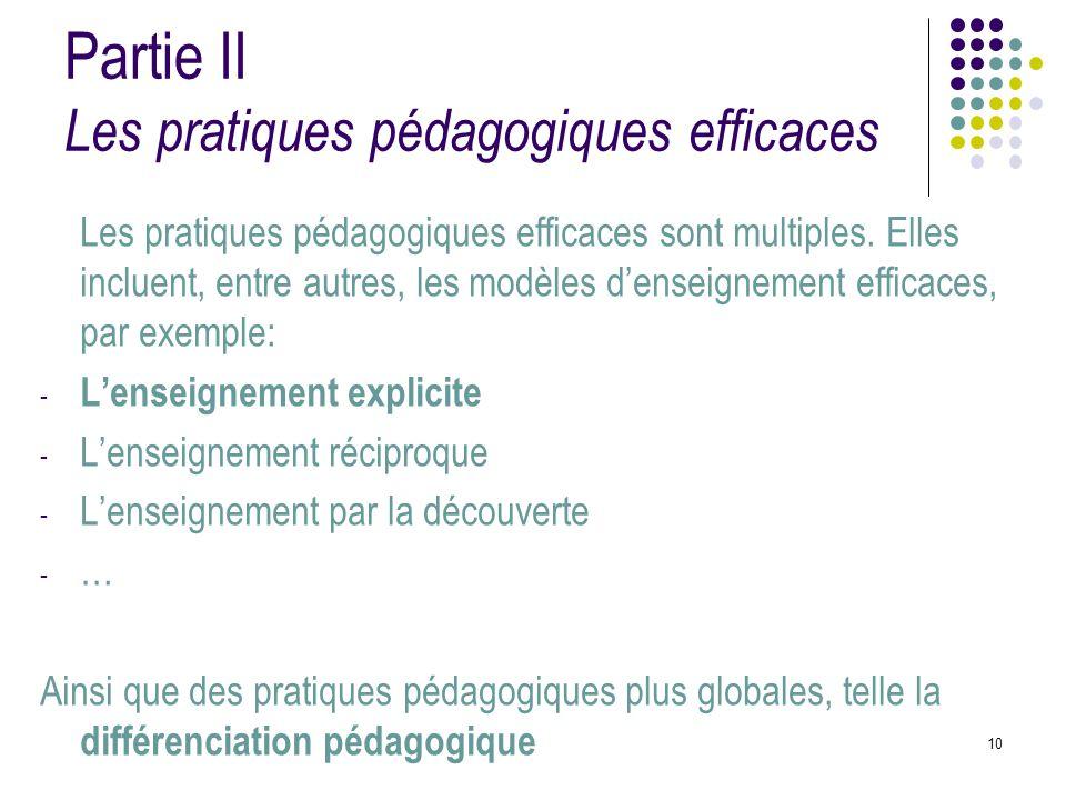 10 Partie II Les pratiques pédagogiques efficaces Les pratiques pédagogiques efficaces sont multiples. Elles incluent, entre autres, les modèles d'ens