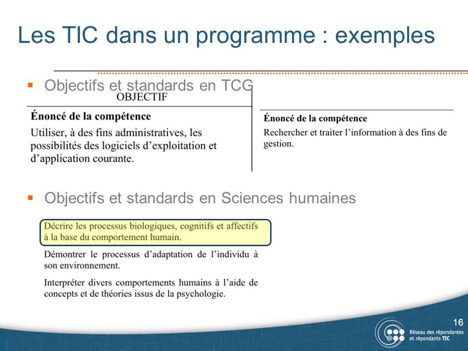  Objectifs et standards en TCG  Objectifs et standards en Sciences humaines Les TIC dans un programme : exemples 16