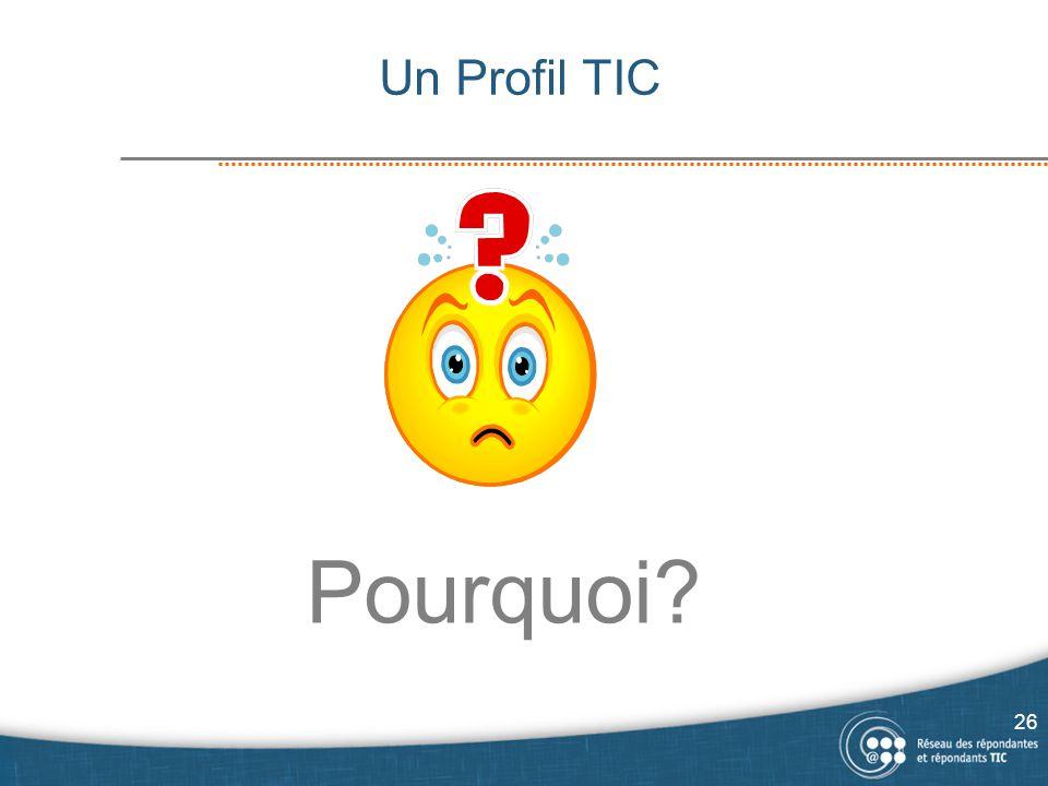 Pourquoi? Un Profil TIC 26