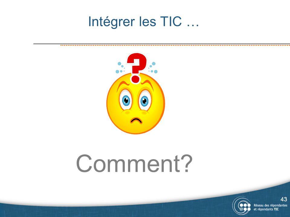Comment? Intégrer les TIC … 43