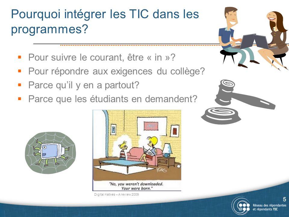Pourquoi intégrer les TIC dans les programmes?  Pour suivre le courant, être « in »?  Pour répondre aux exigences du collège?  Parce qu'il y en a p