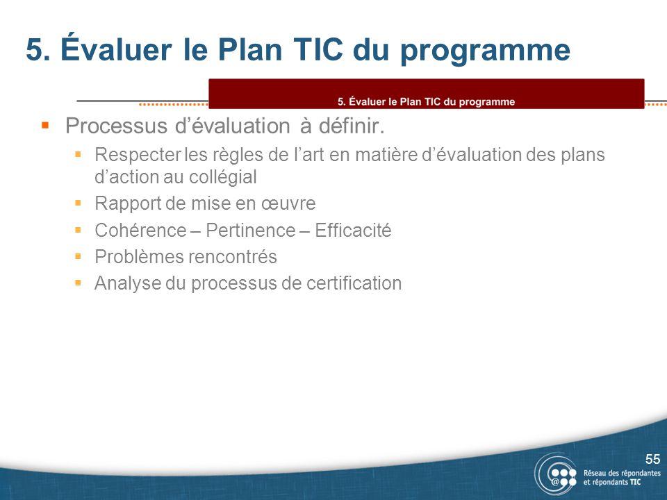 5. Évaluer le Plan TIC du programme  Processus d'évaluation à définir.  Respecter les règles de l'art en matière d'évaluation des plans d'action au