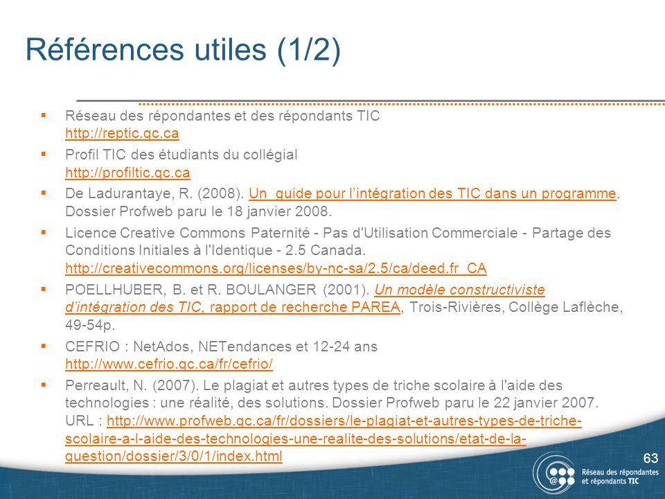 Références utiles (1/2)  Réseau des répondantes et des répondants TIC http://reptic.qc.ca http://reptic.qc.ca  Profil TIC des étudiants du collégial