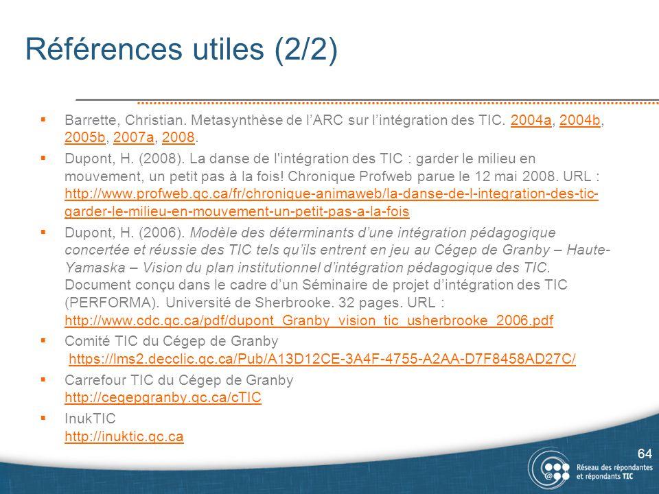Références utiles (2/2)  Barrette, Christian. Metasynthèse de l'ARC sur l'intégration des TIC. 2004a, 2004b, 2005b, 2007a, 2008.2004a2004b 2005b2007a