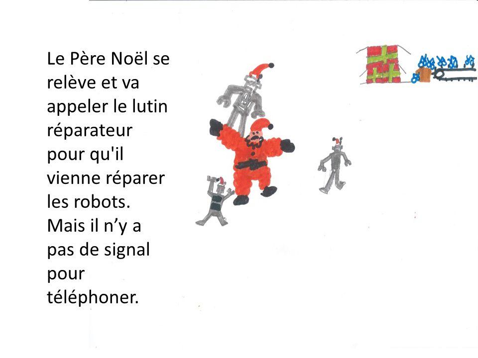 Le Père Noël se relève et va appeler le lutin réparateur pour qu il vienne réparer les robots.