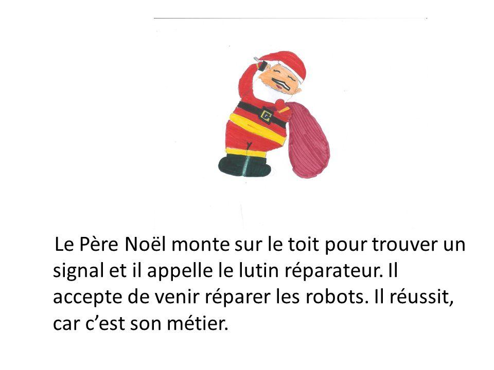 Le Père Noël monte sur le toit pour trouver un signal et il appelle le lutin réparateur.
