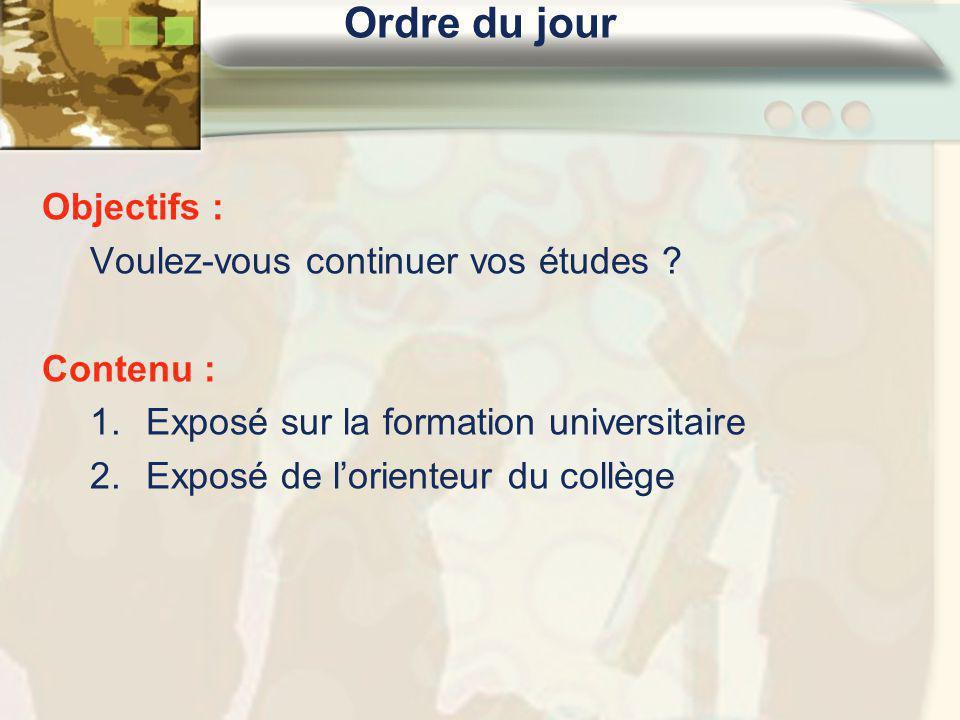 Ordre du jour Objectifs : Voulez-vous continuer vos études ? Contenu : 1.Exposé sur la formation universitaire 2.Exposé de l'orienteur du collège