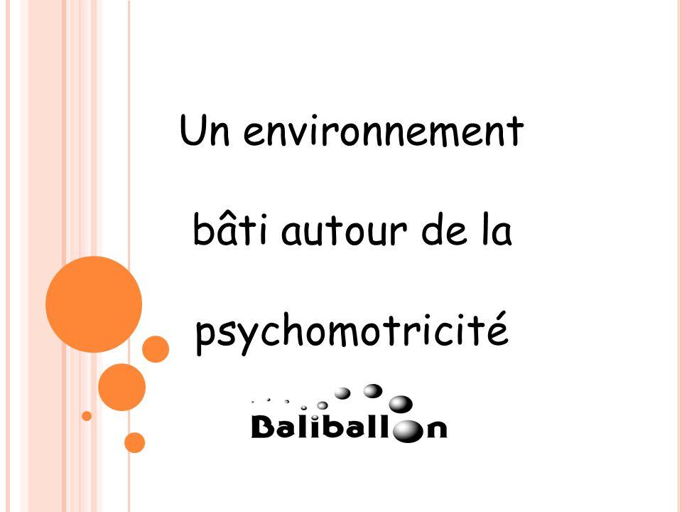 Un environnement bâti autour de la psychomotricité