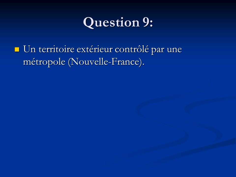 Question 9: Un territoire extérieur contrôlé par une métropole (Nouvelle-France). Un territoire extérieur contrôlé par une métropole (Nouvelle-France)