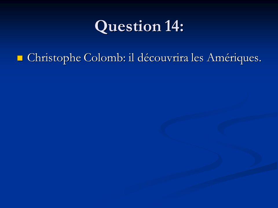 Question 14: Christophe Colomb: il découvrira les Amériques. Christophe Colomb: il découvrira les Amériques.