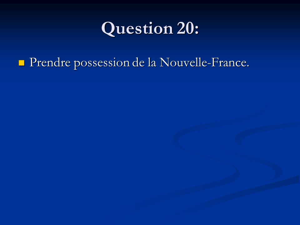 Question 20: Prendre possession de la Nouvelle-France. Prendre possession de la Nouvelle-France.